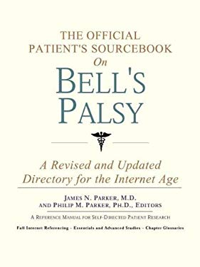 The Official Patient's Sourcebook on Bell's Palsy: A Revised and Updated Directory for the Internet Age 9780597835209