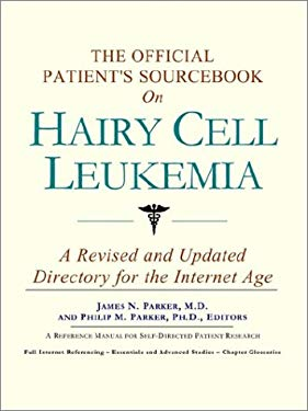The Official Patient's Sourcebook on Hairy Cell Leukemia: A Revised and Updated Directory for the Internet Age 9780597834622