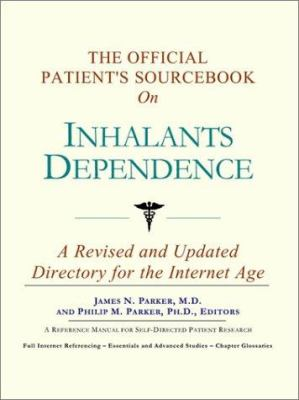 The Official Patient's Sourcebook on Inhalants Dependence: A Revised and Updated Directory for the Internet Age