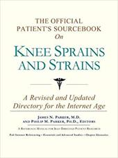 The Official Patient's Sourcebook on Knee Sprains and Strains