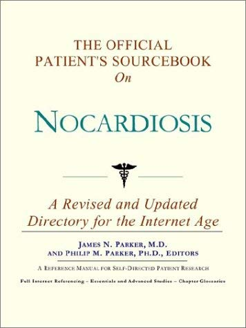 The Official Patient's Sourcebook on Nocardiosis: A Revised and Updated Directory for the Internet Age 9780597833328