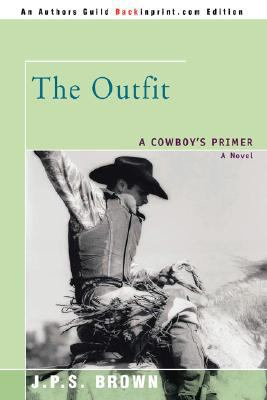 The Outfit: A Cowboy's Primer 9780595485888