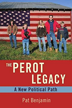 The Perot Legacy: A New Political Path 9780595461707