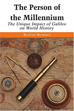 The Person of the Millennium: The Unique Impact of Galileo on World History 9780595368778