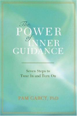 The Power of Inner Guidance: Seven Steps to Tune in and Turn on 9780595422401