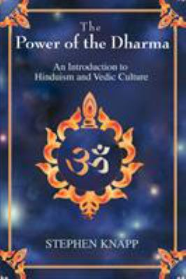 The Power of the Dharma: An Introduction to Hinduism and Vedic Culture 9780595393527