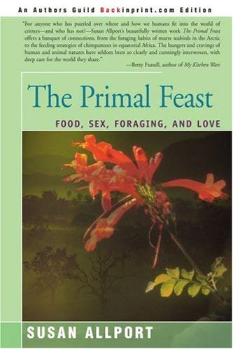 The Primal Feast: Food, Sex, Foraging, and Love 9780595271313