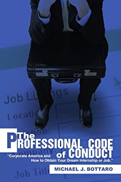 The Professional Code of Conduct: Corporate America and How to Obtain Your Dream Internship or Job. 9780595468904