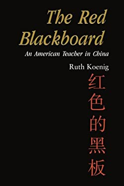The Red Blackboard: An American Teacher in China 9780595004690