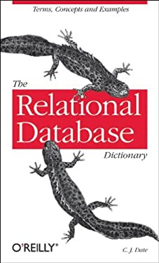 The Relational Database Dictionary: A Comprehensive Glossary of Relational Terms and Concepts, with Illustrative Examples 9780596527983