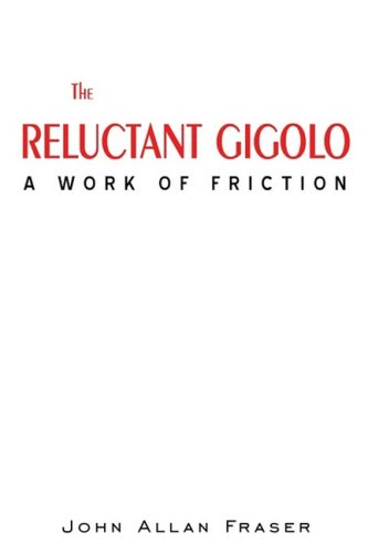 The Reluctant Gigolo: A Work of Friction 9780595523832