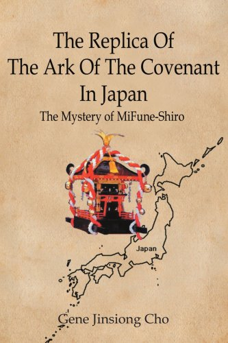The Replica of the Ark of the Covenant in Japan: The Mystery of Mifune-Shiro 9780595454044