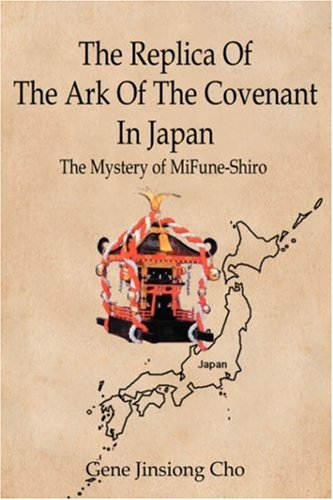 The Replica of the Ark of the Covenant in Japan: The Mystery of Mifune-Shiro 9780595694273