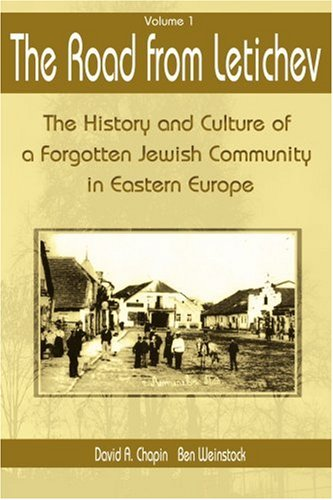 The Road from Letichev, Volume 1: The History and Culture of a Forgotten Jewish Community in Eastern Europe 9780595006663