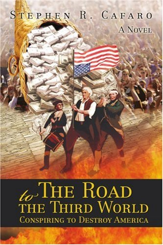 The Road to the Third World: Conspiring to Destroy America 9780595482269