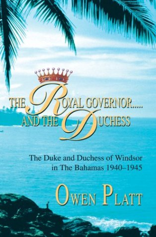 The Royal Governor.....and the Duchess: The Duke and Duchess of Windsor in the Bahamas 1940-1945 9780595287833