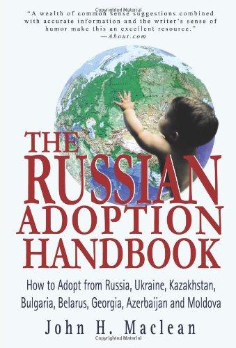 The Russian Adoption Handbook: How to Adopt from Russia, Ukraine, Kazakhstan, Bulgaria, Belarus, Georgia, Azerbaijan and Moldova