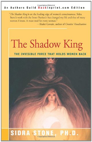 The Shadow King: The Invisible Force That Holds Women Back 9780595137558