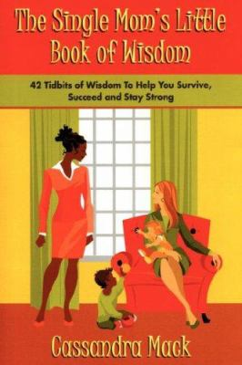 The Single Moms Little Book of Wisdom: 42 Tidbits of Wisdom to Help You Survive, Succeed and Stay Strong 9780595397525