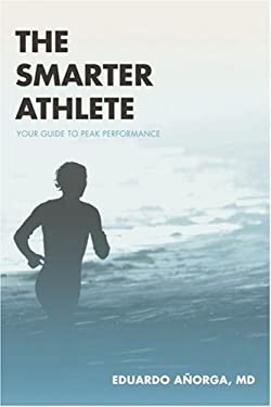 The Smarter Athlete: Your Guide to Peak Performance 9780595364350