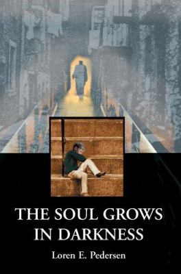 The Soul Grows in Darkness 9780595332083