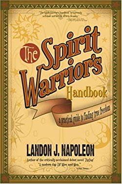 The Spirit Warrior's Handbook: A Practical Guide to Finding True Freedom 9780595339860
