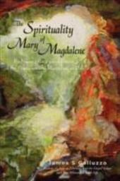 The Spirituality of Mary Magdalene: Embracing the Sacred Union of the Feminine and Masculine as One 2164392