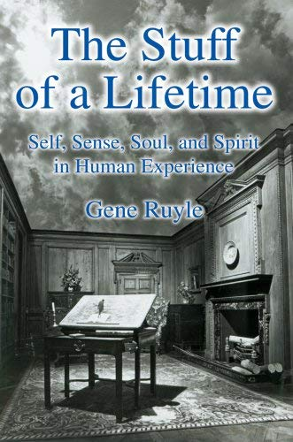 The Stuff of a Lifetime: Self, Sense, Soul, and Spirit in Human Experience 9780595810741