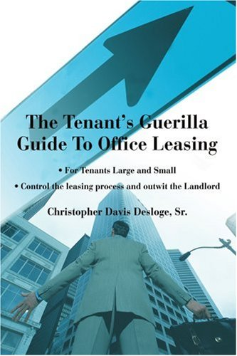 The Tenant's Guerilla Guide to Office Leasing: For Tenants Large and Small Control the Leasing Process and Outwit the Landlord 9780595311668