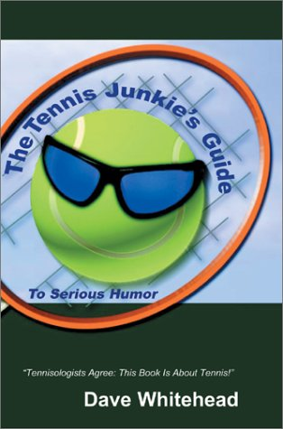 The Tennis Junkie's Guide (to Serious Humor 9780595653645
