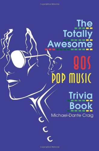 The Totally Awesome 80s Pop Music Trivia Book 9780595170104