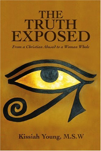The Truth Exposed: From a Christian Abused to a Woman Whole 9780595415618