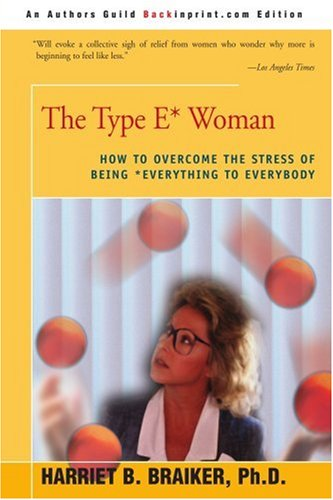 The Type E* Woman: How to Overcome the Stress of Being Everything to Everybody 9780595222735