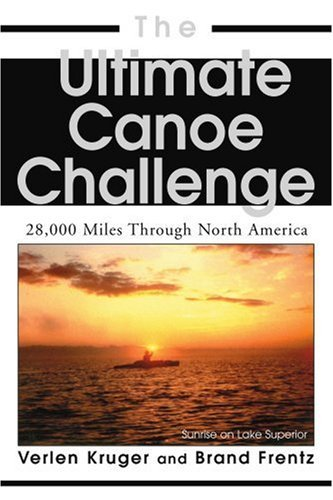 The Ultimate Canoe Challenge: 28,000 Miles Through North America 9780595335794