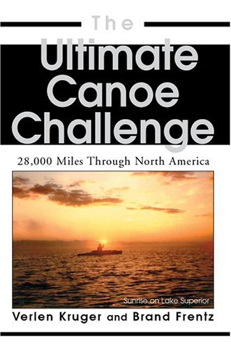 The Ultimate Canoe Challenge: 28,000 Miles Through North America 9780595669738