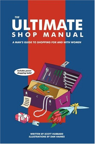 The Ultimate Shop Manual: A Man's Guide to Shopping for and with Women 9780595381296