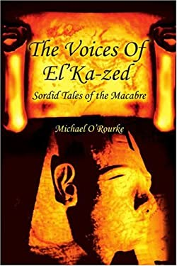 The Voices of El'ka-Zed: Sordid Tales of the Macabre 9780595282425