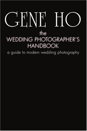 The Wedding Photographer's Handbook: A Guide to Modern Wedding Photography 9780595442287