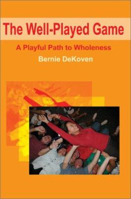 The Well-Played Game: A Playful Path to Wholeness 9780595217908