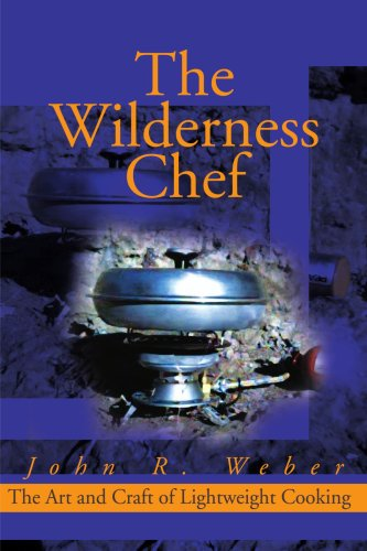 The Wilderness Chef: The Art and Craft of Lightweight Cooking 9780595160761