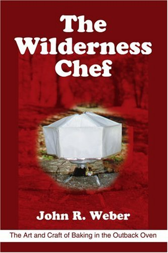 The Wilderness Chef: The Art and Craft of Baking in the Outback Oven 9780595306459