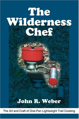 The Wilderness Chef: The Art and Craft of One-Pan Lightweight Trail Cooking 9780595215058