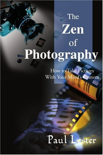 The Zen of Photography: How to Take Pictures with Your Mind's Camera 9780595097821