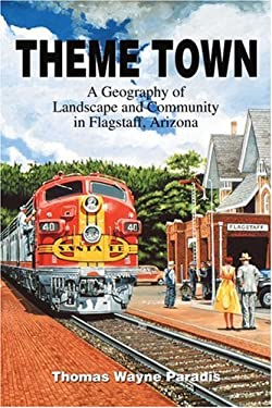 Theme Town: A Geography of Landscape and Community in Flagstaff, Arizona 9780595270354