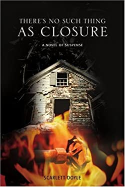 There's No Such Thing as Closure: A Novel of Suspense 9780595428878