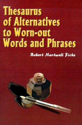 Thesaurus of Alternatives to Worn-Out Words and Phrases 9780595000050