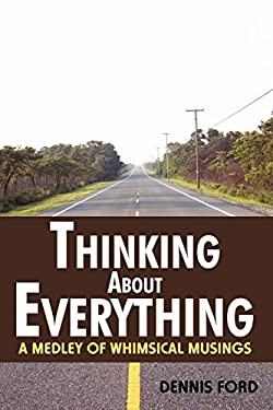 Thinking about Everything: A Medley of Whimsical Musings 9780595501472
