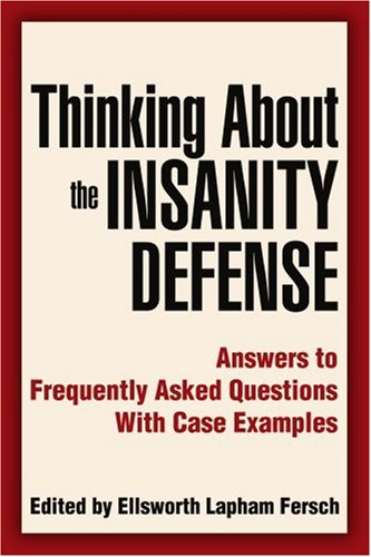 Thinking about the Insanity Defense: Answers to Frequently Asked Questions with Case Examples 9780595344123