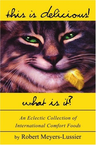 This Is Delicious! What Is It?: An Eclectic Collection of International Comfort Foods 9780595305056