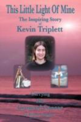 This Little Light of Mine: The Inspiring Story of Kevin Triplett . Carrying His Cross of Cancer 9780595703821